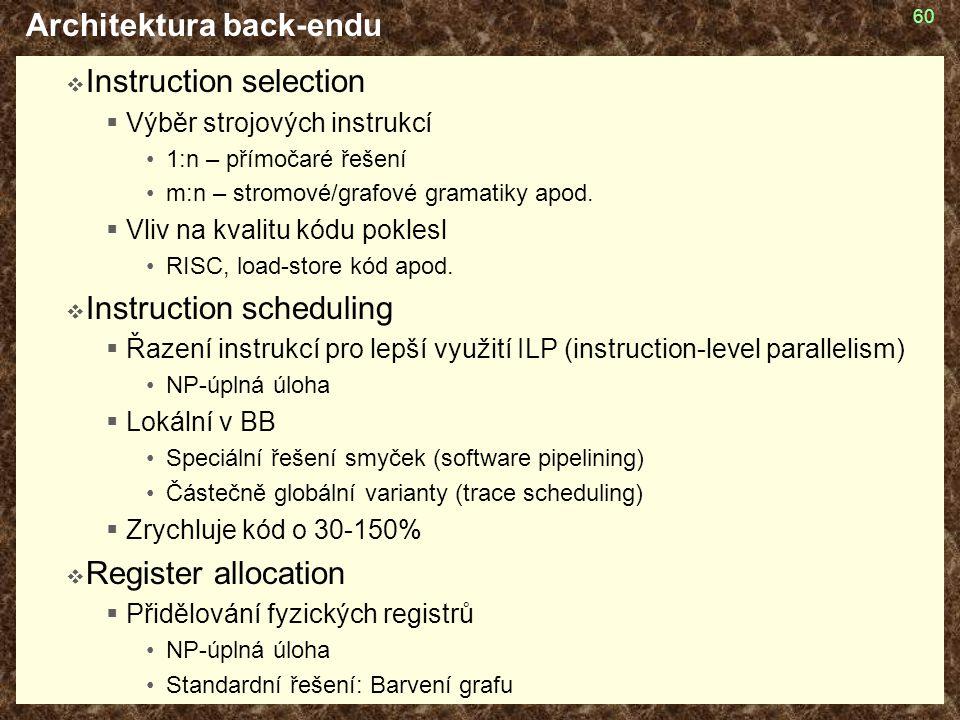 60 Architektura back-endu  Instruction selection  Výběr strojových instrukcí 1:n – přímočaré řešení m:n – stromové/grafové gramatiky apod.  Vliv na