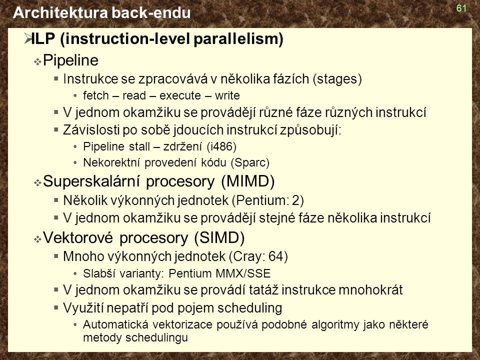 61 Architektura back-endu  ILP (instruction-level parallelism)  Pipeline  Instrukce se zpracovává v několika fázích (stages) fetch – read – execute