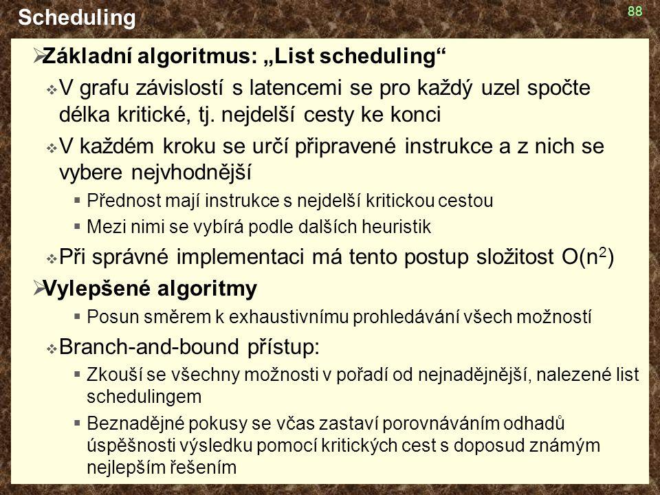 """88 Scheduling  Základní algoritmus: """"List scheduling""""  V grafu závislostí s latencemi se pro každý uzel spočte délka kritické, tj. nejdelší cesty ke"""