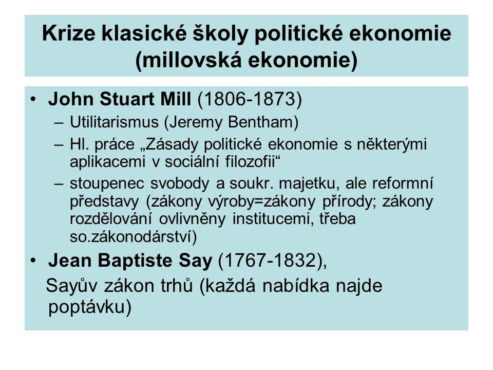 """Krize klasické školy politické ekonomie (millovská ekonomie) John Stuart Mill (1806-1873) –Utilitarismus (Jeremy Bentham) –Hl. práce """"Zásady politické"""