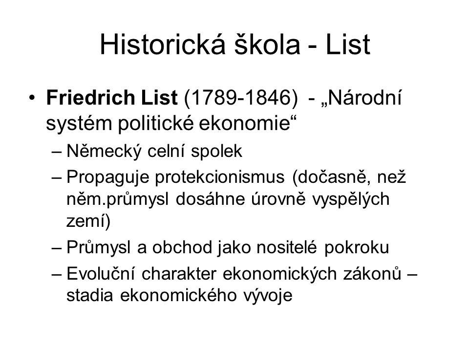 """Historická škola - List Friedrich List (1789-1846) - """"Národní systém politické ekonomie"""" –Německý celní spolek –Propaguje protekcionismus (dočasně, ne"""