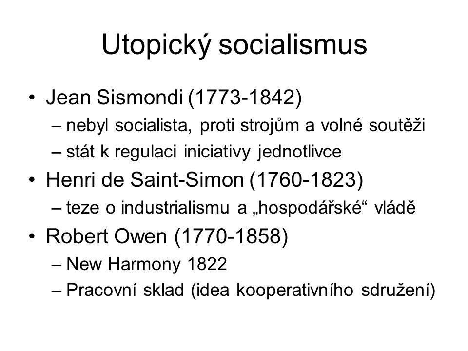 """Utopický socialismus Jean Sismondi (1773-1842) –nebyl socialista, proti strojům a volné soutěži –stát k regulaci iniciativy jednotlivce Henri de Saint-Simon (1760-1823) –teze o industrialismu a """"hospodářské vládě Robert Owen (1770-1858) –New Harmony 1822 –Pracovní sklad (idea kooperativního sdružení)"""