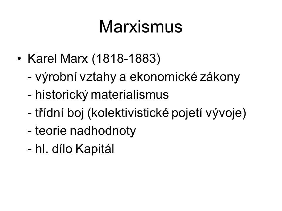Marxismus Karel Marx (1818-1883) - výrobní vztahy a ekonomické zákony - historický materialismus - třídní boj (kolektivistické pojetí vývoje) - teorie nadhodnoty - hl.