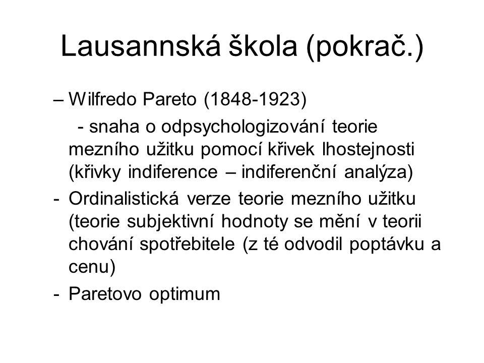 Lausannská škola (pokrač.) –Wilfredo Pareto (1848-1923) - snaha o odpsychologizování teorie mezního užitku pomocí křivek lhostejnosti (křivky indifere