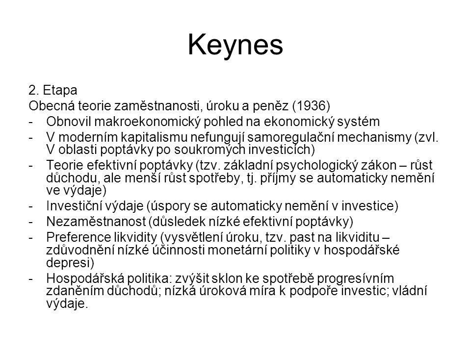 Keynes 2. Etapa Obecná teorie zaměstnanosti, úroku a peněz (1936) -Obnovil makroekonomický pohled na ekonomický systém -V moderním kapitalismu nefungu