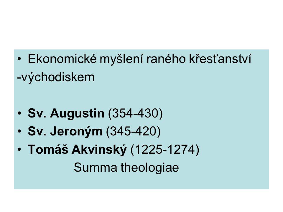 Ekonomické myšlení raného křesťanství -východiskem Sv. Augustin (354-430) Sv. Jeroným (345-420) Tomáš Akvinský (1225-1274) Summa theologiae