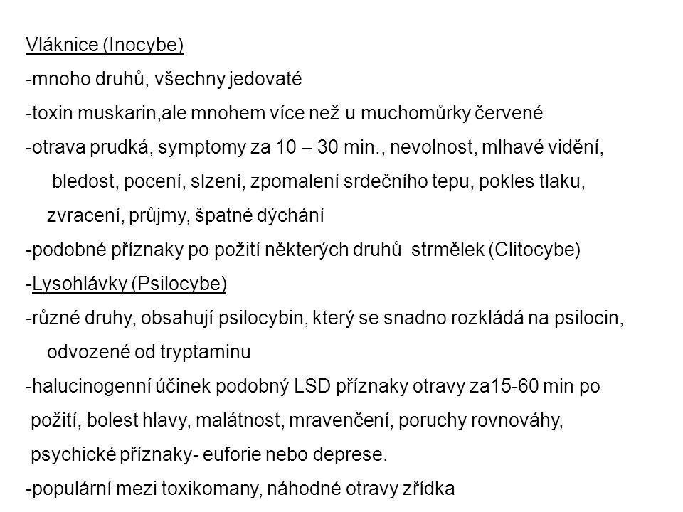 Vláknice (Inocybe) -mnoho druhů, všechny jedovaté -toxin muskarin,ale mnohem více než u muchomůrky červené -otrava prudká, symptomy za 10 – 30 min., n