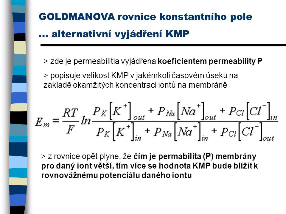 GOLDMANOVA rovnice konstantního pole... alternativní vyjádření KMP > zde je permeabilitia vyjádřena koeficientem permeability P > popisuje velikost KM