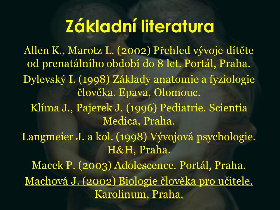 Základní literatura Allen K., Marotz L. (2002) Přehled vývoje dítěte od prenatálního období do 8 let. Portál, Praha. Dylevský I. (1998) Základy anatom