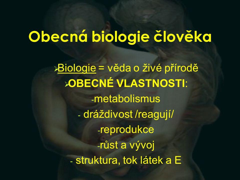 Obecná biologie člověka  Biologie = věda o živé přírodě  OBECNÉ VLASTNOSTI: - metabolismus - dráždivost /reagují/ - reprodukce - růst a vývoj - stru