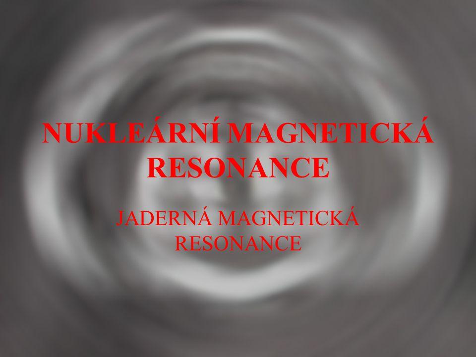 NUKLEÁRNÍ MAGNETICKÁ RESONANCE JADERNÁ MAGNETICKÁ RESONANCE