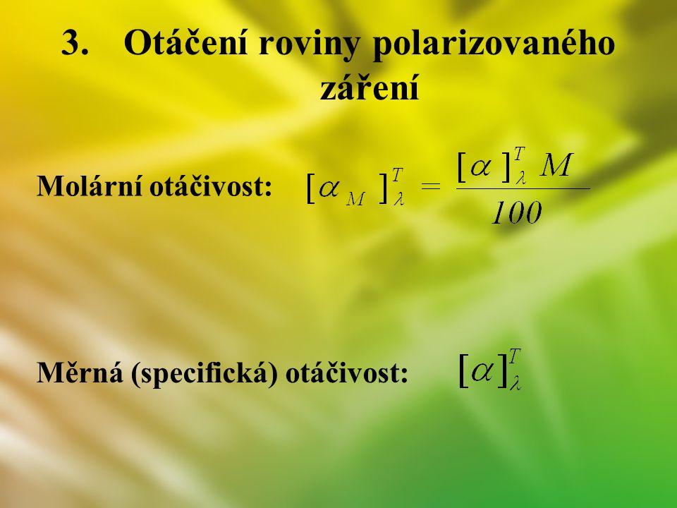3.Otáčení roviny polarizovaného záření Molární otáčivost: Měrná (specifická) otáčivost: