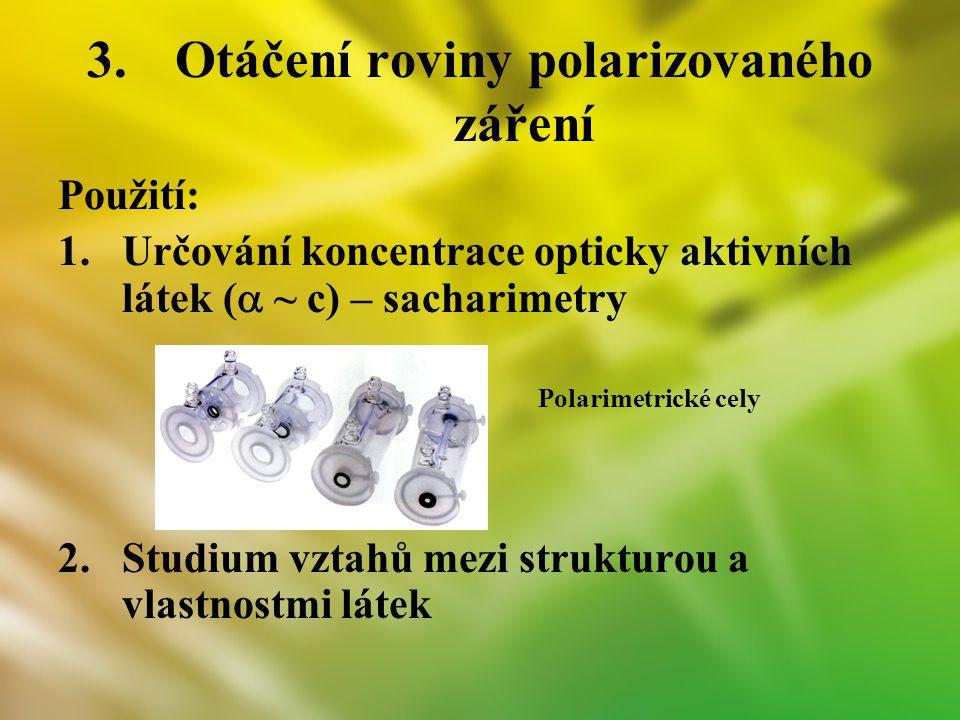 Použití: 1.Určování koncentrace opticky aktivních látek (  ~ c) – sacharimetry Polarimetrické cely 2.Studium vztahů mezi strukturou a vlastnostmi lát