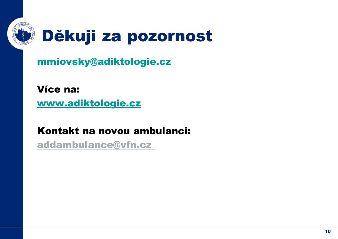 10 mmiovsky@adiktologie.cz Více na: www.adiktologie.cz Kontakt na novou ambulanci: addambulance@vfn.cz Děkuji za pozornost