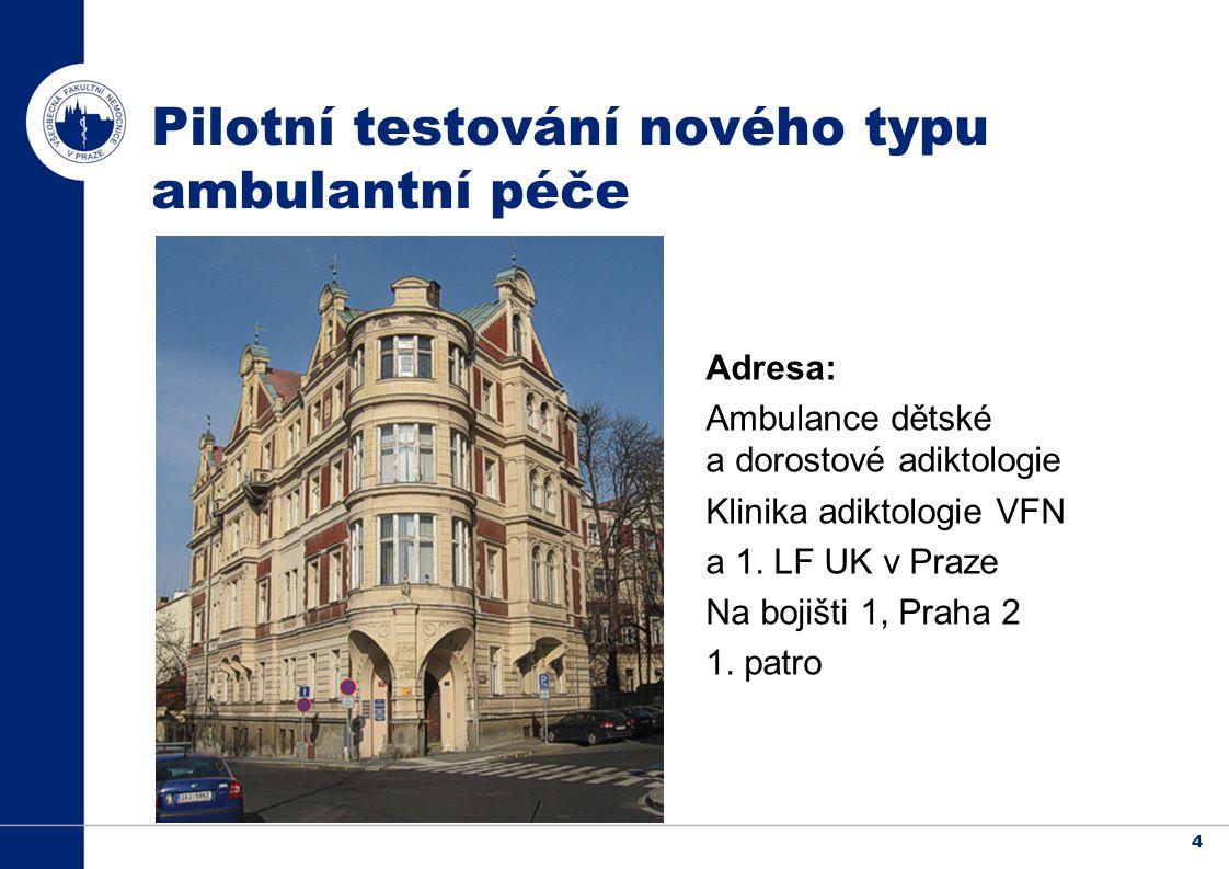 4 Adresa: Ambulance dětské a dorostové adiktologie Klinika adiktologie VFN a 1.
