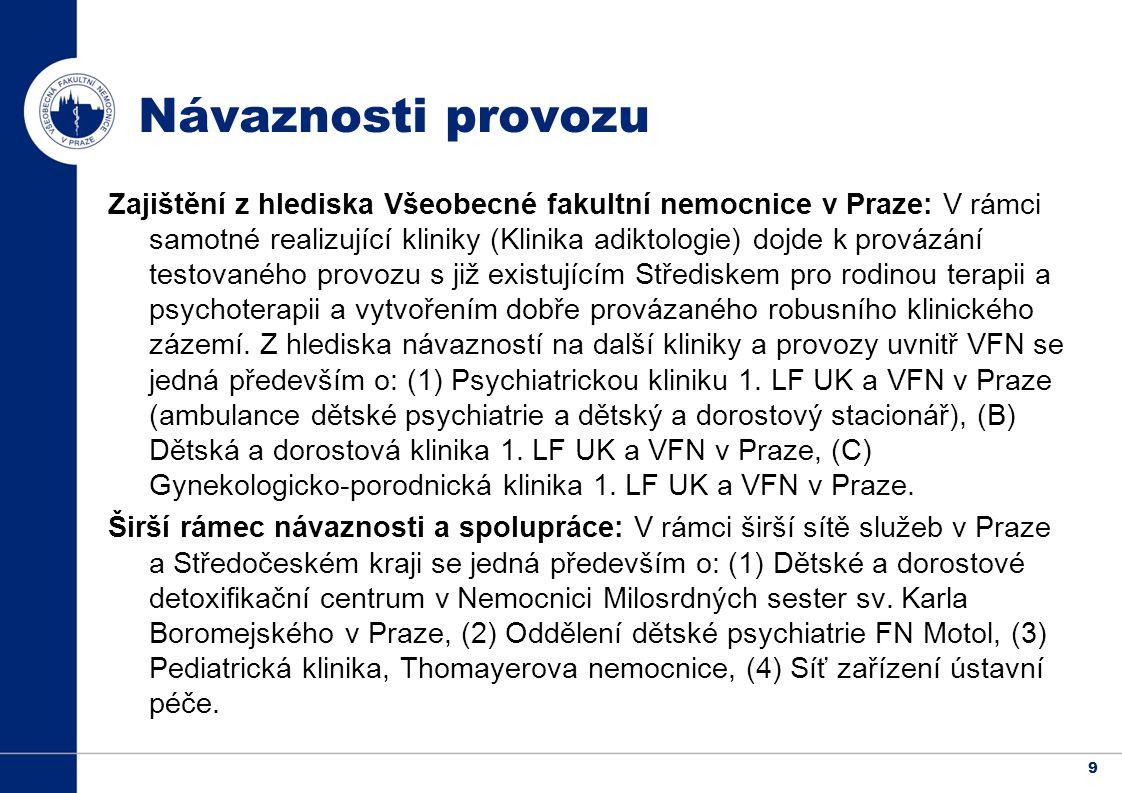 9 Zajištění z hlediska Všeobecné fakultní nemocnice v Praze: V rámci samotné realizující kliniky (Klinika adiktologie) dojde k provázání testovaného provozu s již existujícím Střediskem pro rodinou terapii a psychoterapii a vytvořením dobře provázaného robusního klinického zázemí.