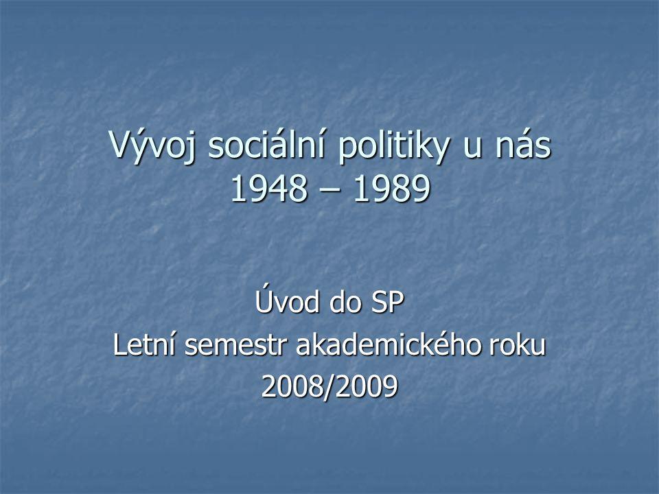 Vývoj sociální politiky u nás 1948 – 1989 Úvod do SP Letní semestr akademického roku 2008/2009
