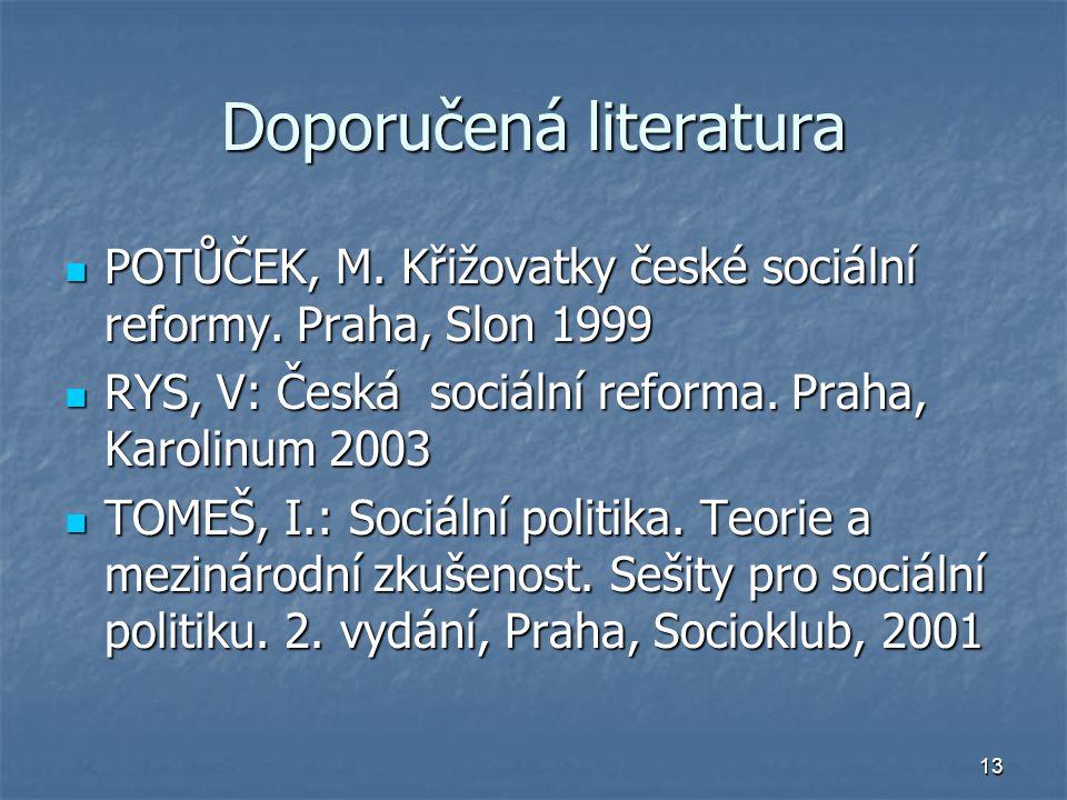 13 Doporučená literatura POTŮČEK, M. Křižovatky české sociální reformy.