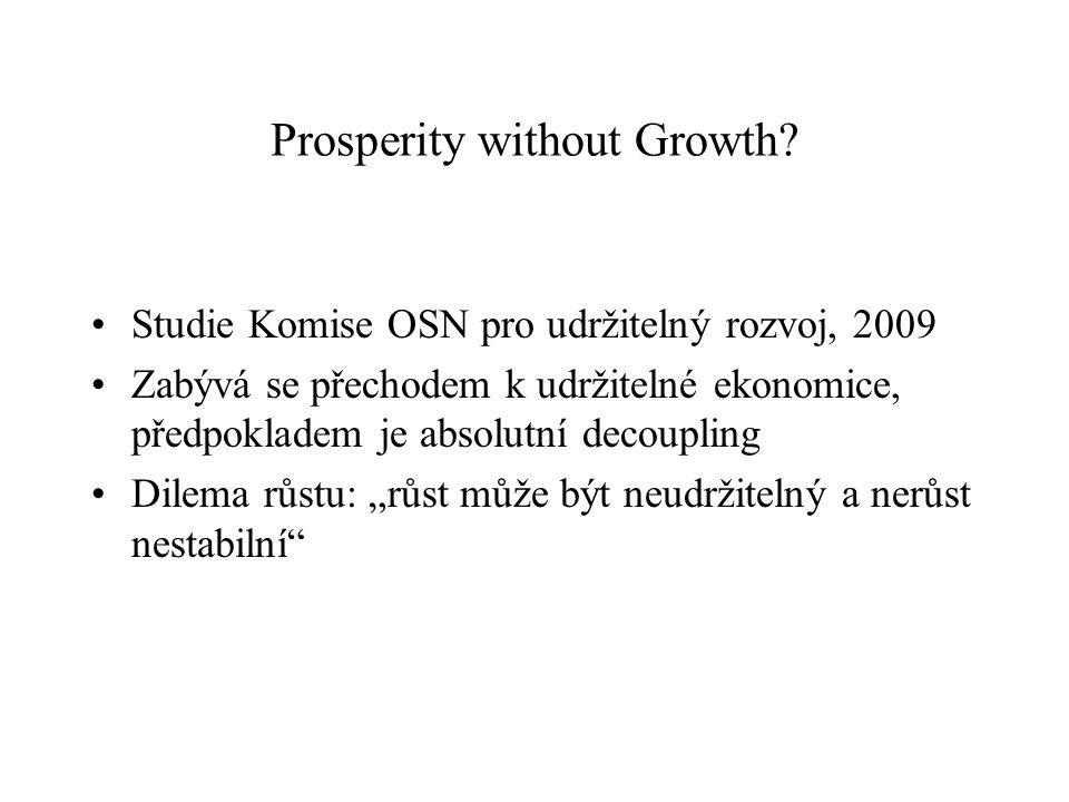 Prosperity without Growth? Studie Komise OSN pro udržitelný rozvoj, 2009 Zabývá se přechodem k udržitelné ekonomice, předpokladem je absolutní decoupl