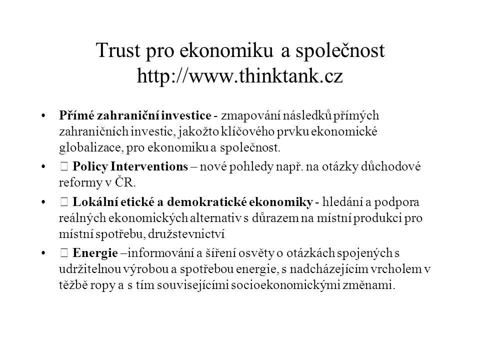 Trust pro ekonomiku a společnost http://www.thinktank.cz Přímé zahraniční investice - zmapování následků přímých zahraničních investic, jakožto klíčov