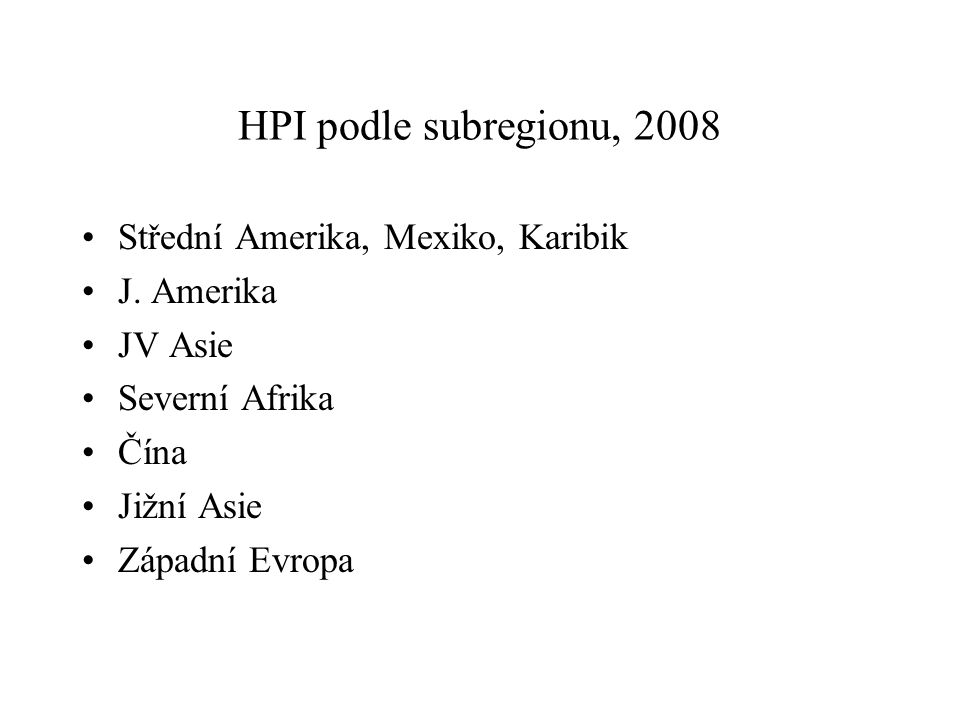 HPI podle subregionu, 2008 Střední Amerika, Mexiko, Karibik J. Amerika JV Asie Severní Afrika Čína Jižní Asie Západní Evropa