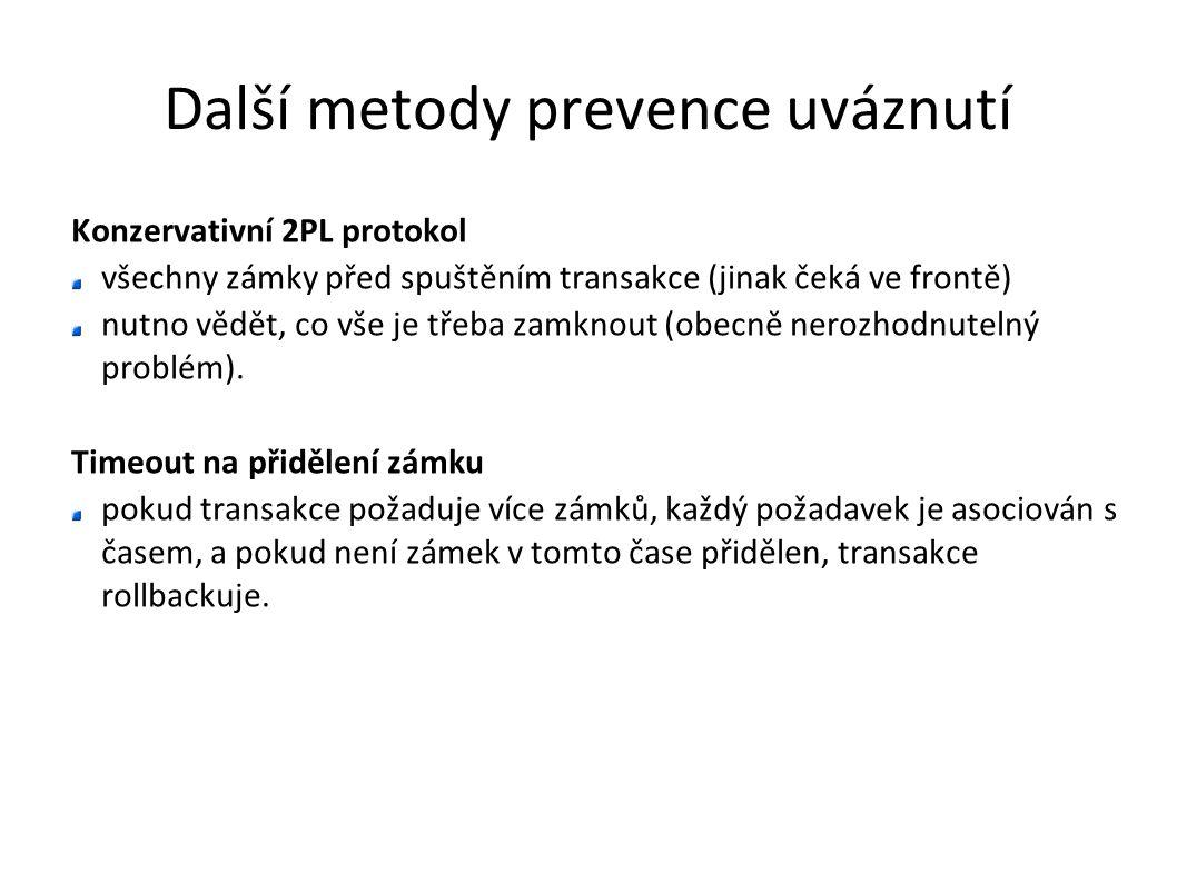 Další metody prevence uváznutí Konzervativní 2PL protokol všechny zámky před spuštěním transakce (jinak čeká ve frontě) nutno vědět, co vše je třeba z
