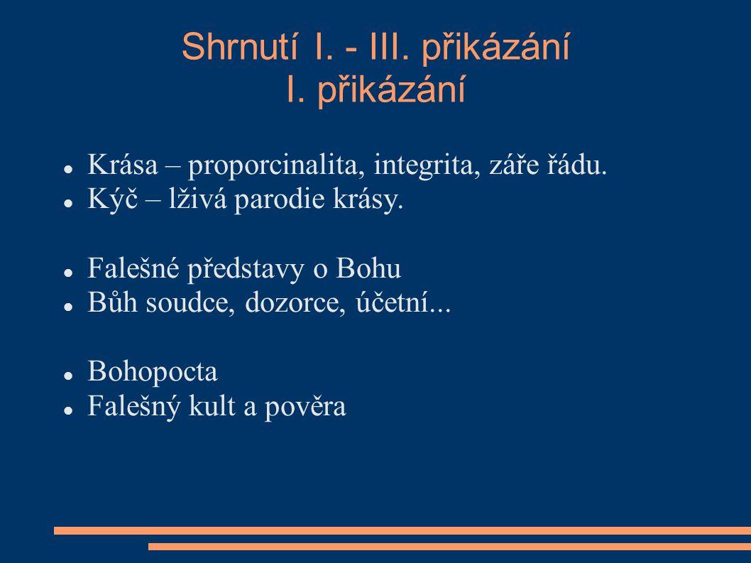 Shrnutí I. - III. přikázání I. přikázání Krása – proporcinalita, integrita, záře řádu.