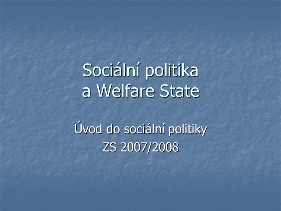 Sociální politika a Welfare State Úvod do sociální politiky ZS 2007/2008