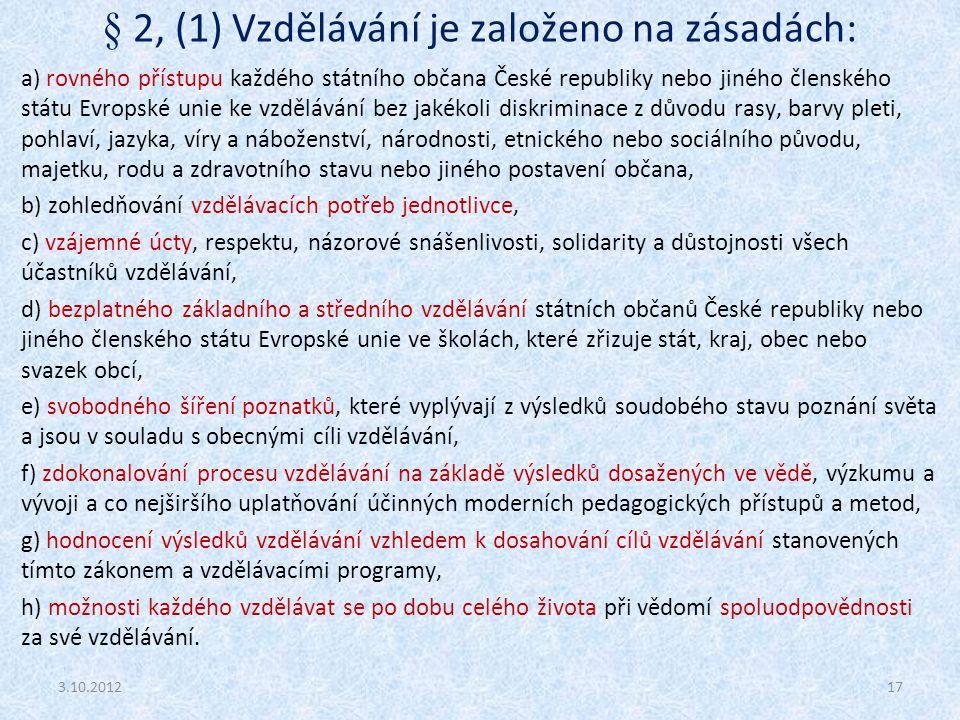 § 2, (1) Vzdělávání je založeno na zásadách: a) rovného přístupu každého státního občana České republiky nebo jiného členského státu Evropské unie ke