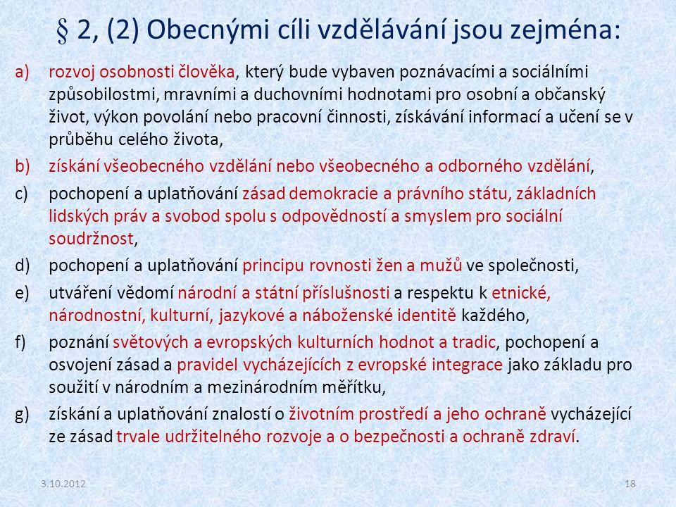 § 2, (2) Obecnými cíli vzdělávání jsou zejména: a)rozvoj osobnosti člověka, který bude vybaven poznávacími a sociálními způsobilostmi, mravními a duch