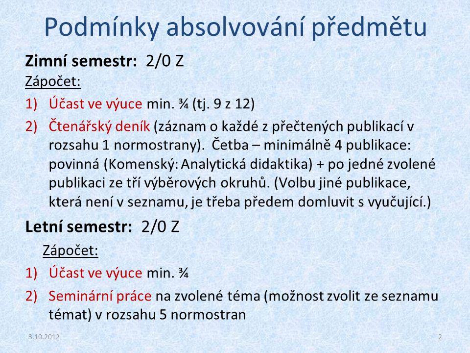 Podmínky absolvování předmětu Zimní semestr: 2/0 Z Zápočet: 1)Účast ve výuce min. ¾ (tj. 9 z 12) 2)Čtenářský deník (záznam o každé z přečtených publik