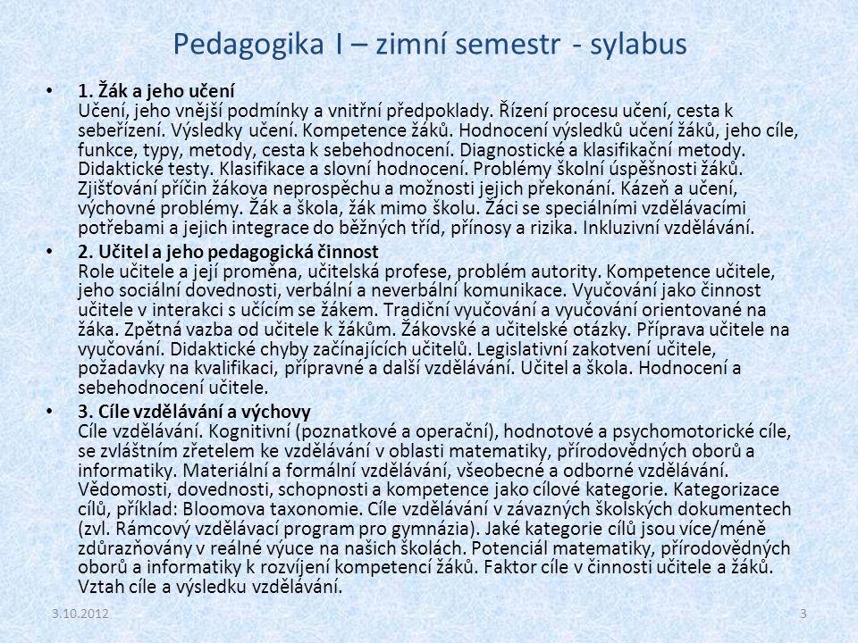 Pedagogika I – zimní semestr - sylabus 1. Žák a jeho učení Učení, jeho vnější podmínky a vnitřní předpoklady. Řízení procesu učení, cesta k sebeřízení