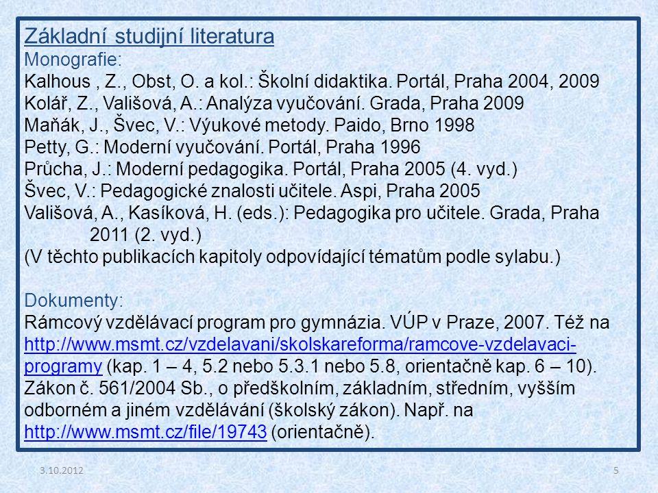5 Základní studijní literatura Monografie: Kalhous, Z., Obst, O. a kol.: Školní didaktika. Portál, Praha 2004, 2009 Kolář, Z., Vališová, A.: Analýza v