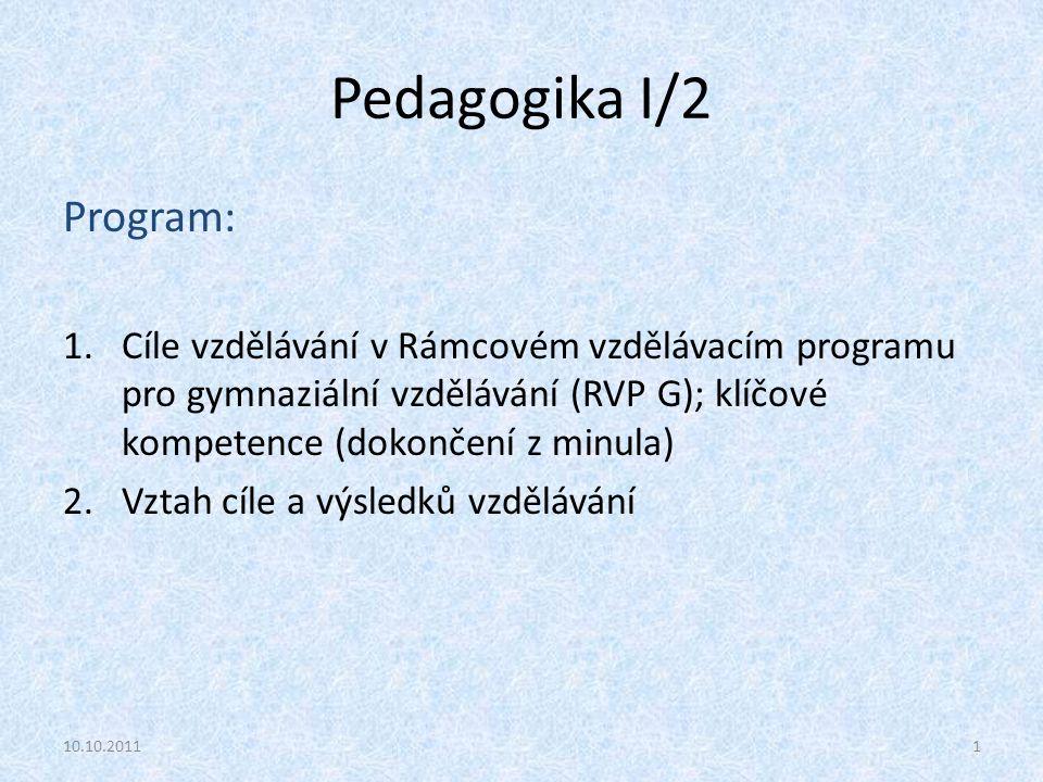 Pedagogika I/2 Program: 1.Cíle vzdělávání v Rámcovém vzdělávacím programu pro gymnaziální vzdělávání (RVP G); klíčové kompetence (dokončení z minula)
