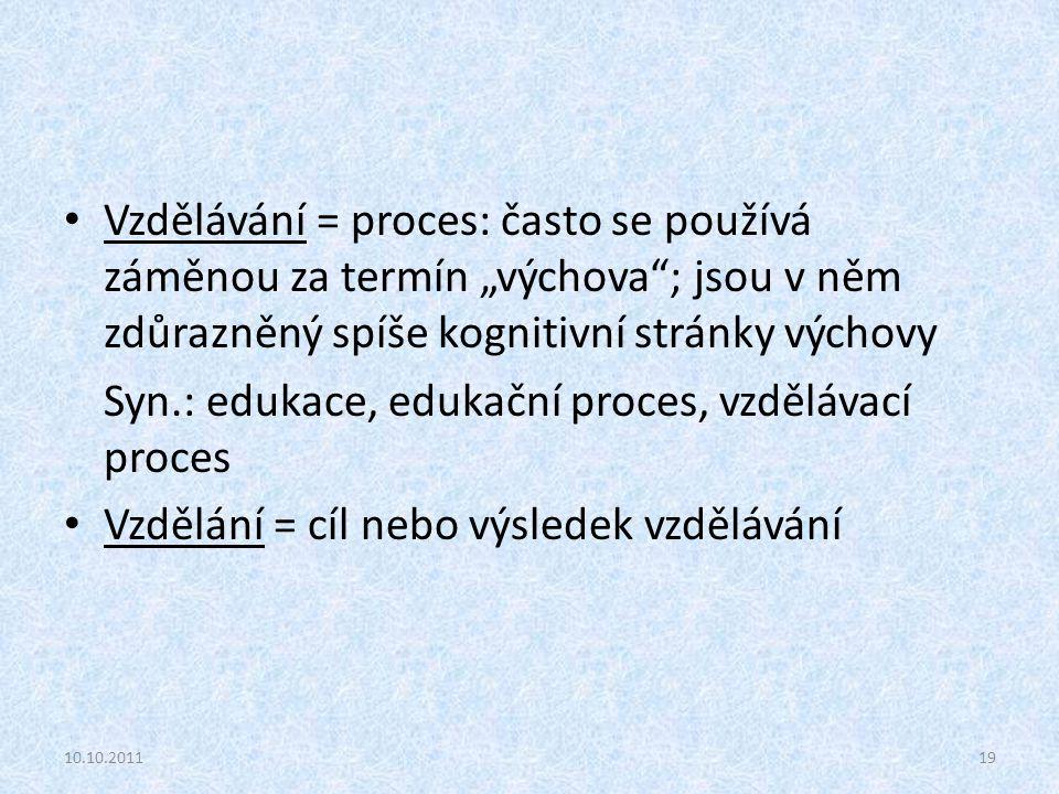 """Vzdělávání = proces: často se používá záměnou za termín """"výchova""""; jsou v něm zdůrazněný spíše kognitivní stránky výchovy Syn.: edukace, edukační proc"""