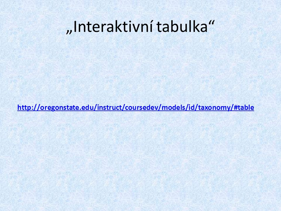 "http://oregonstate.edu/instruct/coursedev/models/id/taxonomy/#table ""Interaktivní tabulka"""