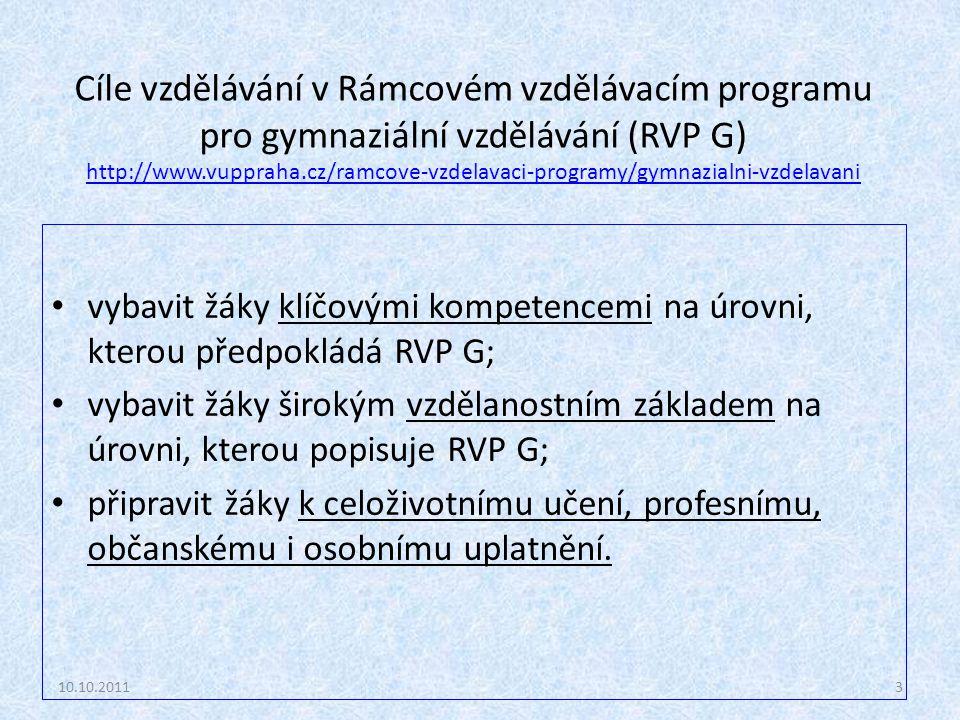 Cíle vzdělávání v Rámcovém vzdělávacím programu pro gymnaziální vzdělávání (RVP G) http://www.vuppraha.cz/ramcove-vzdelavaci-programy/gymnazialni-vzde