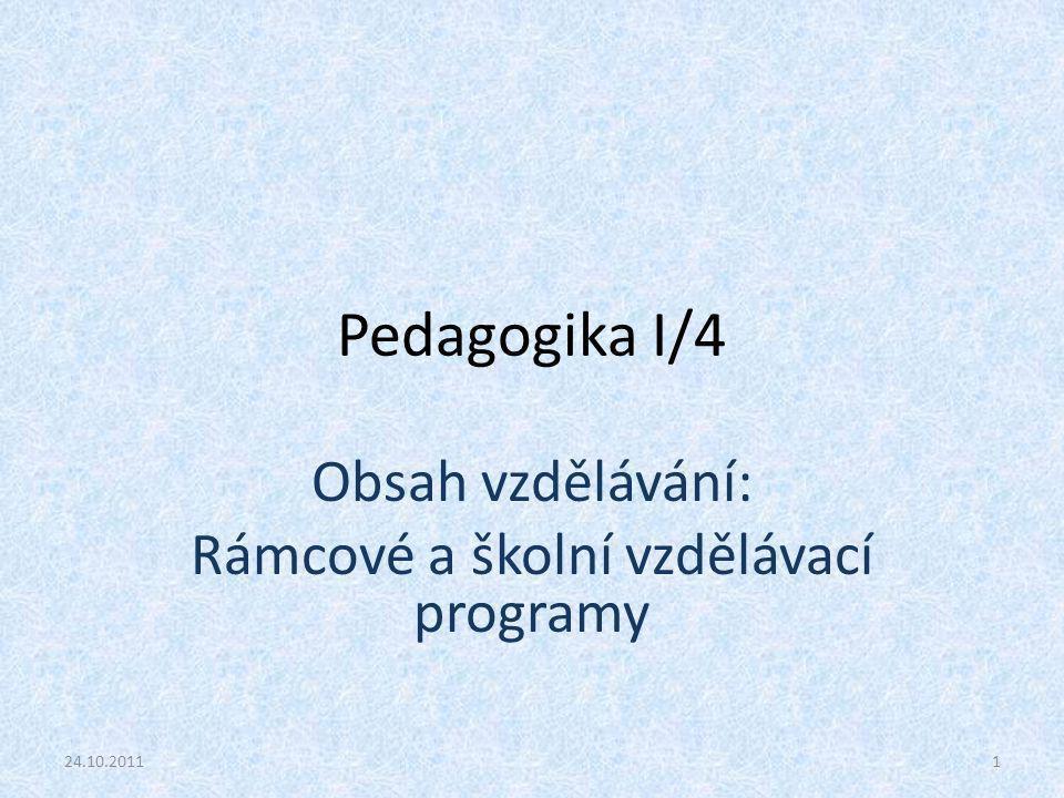 Pedagogika I/4 Obsah vzdělávání: Rámcové a školní vzdělávací programy 24.10.20111