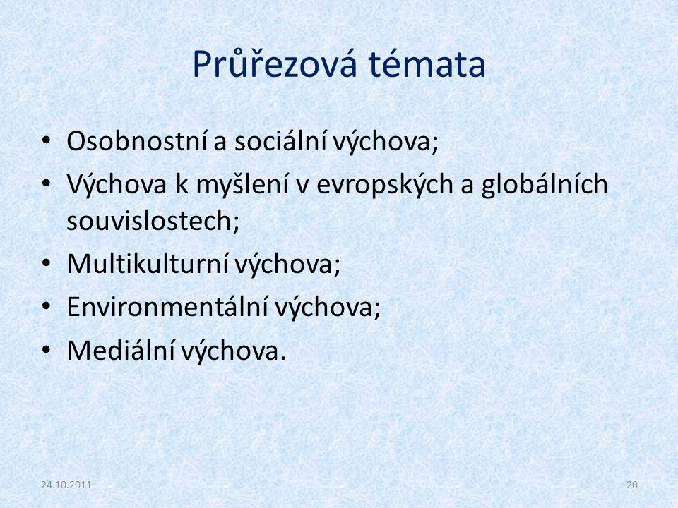 Průřezová témata Osobnostní a sociální výchova; Výchova k myšlení v evropských a globálních souvislostech; Multikulturní výchova; Environmentální výchova; Mediální výchova.