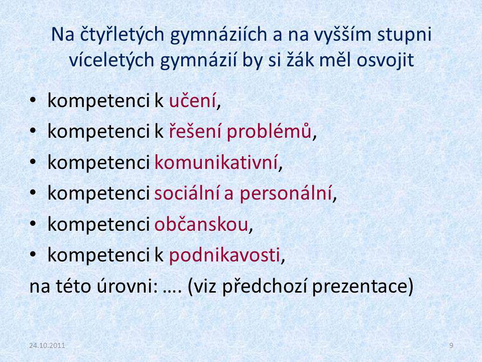 Na čtyřletých gymnáziích a na vyšším stupni víceletých gymnázií by si žák měl osvojit kompetenci k učení, kompetenci k řešení problémů, kompetenci komunikativní, kompetenci sociální a personální, kompetenci občanskou, kompetenci k podnikavosti, na této úrovni: ….