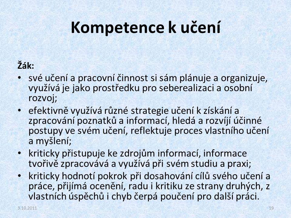 Kompetence k učení Žák: své učení a pracovní činnost si sám plánuje a organizuje, využívá je jako prostředku pro seberealizaci a osobní rozvoj; efekti
