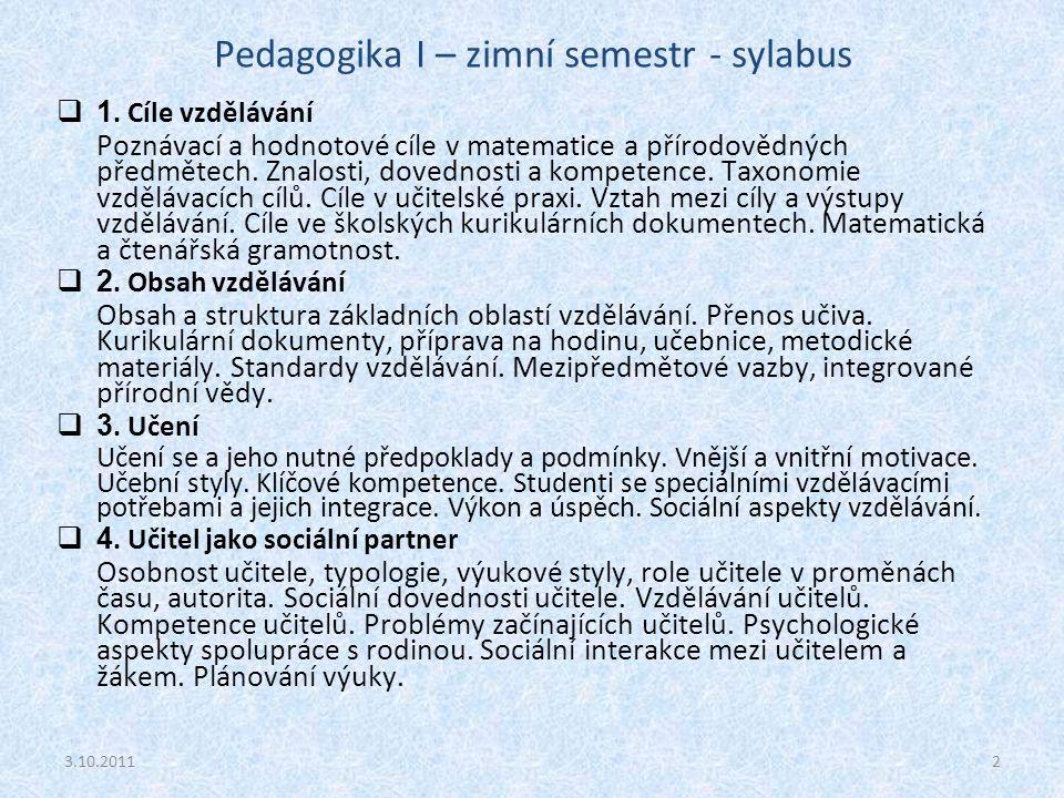 Pedagogika I – zimní semestr - sylabus  1. Cíle vzdělávání Poznávací a hodnotové cíle v matematice a přírodovědných předmětech. Znalosti, dovednosti