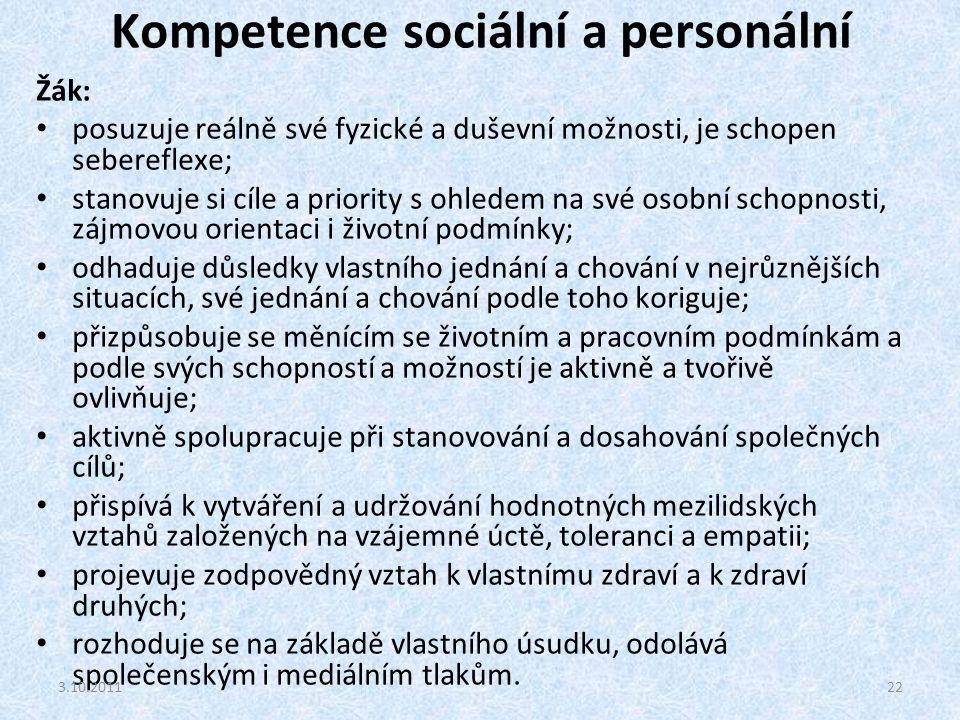 Kompetence sociální a personální Žák: posuzuje reálně své fyzické a duševní možnosti, je schopen sebereflexe; stanovuje si cíle a priority s ohledem n