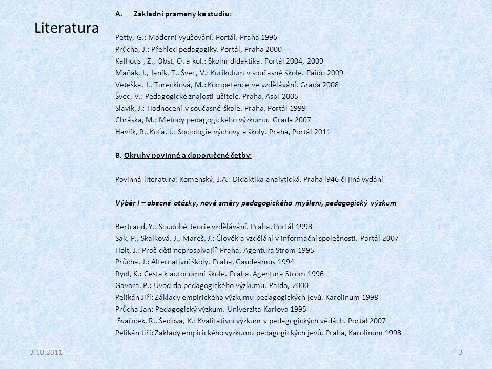 3 Literatura A.Základní prameny ke studiu: Petty, G.: Moderní vyučování. Portál, Praha 1996 Průcha, J.: Přehled pedagogiky. Portál, Praha 2000 Kalhous