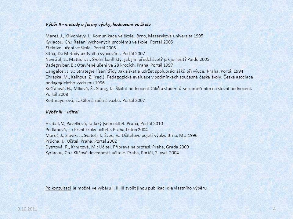 4 Výběr II - metody a formy výuky; hodnocení ve škole Mareš, J., Křivohlavý, J.: Komunikace ve škole. Brno, Masarykova univerzita 1995 Kyriacou, Ch.: