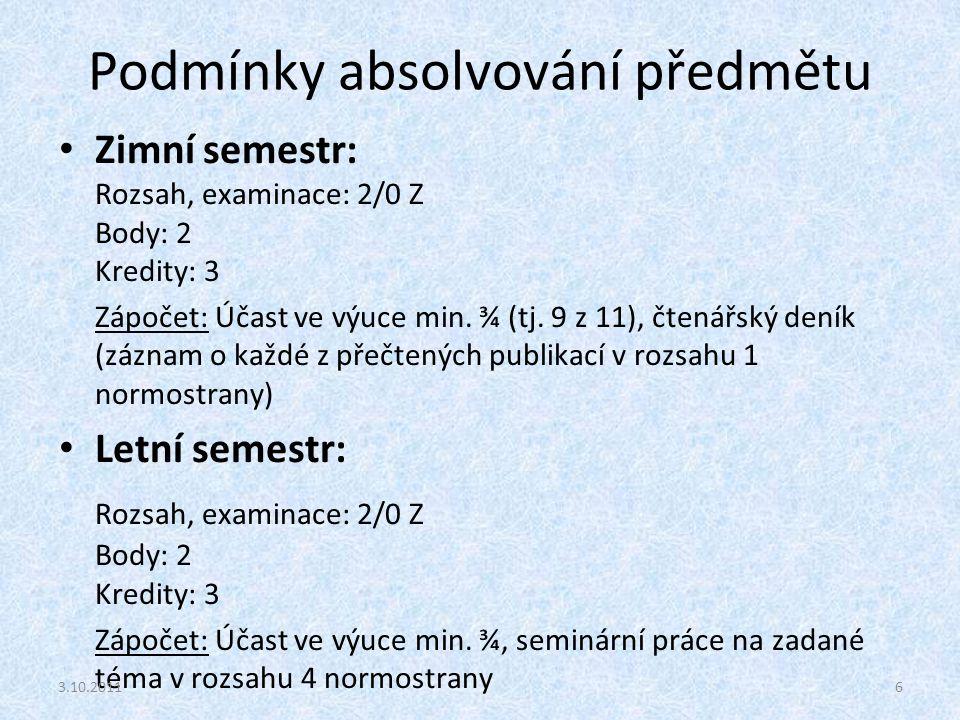 Podmínky absolvování předmětu Zimní semestr: Rozsah, examinace: 2/0 Z Body: 2 Kredity: 3 Zápočet: Účast ve výuce min. ¾ (tj. 9 z 11), čtenářský deník