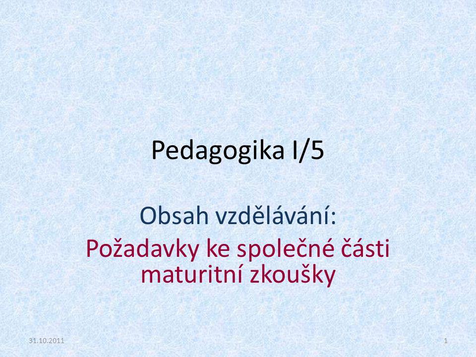 Pedagogika I/5 Obsah vzdělávání: Požadavky ke společné části maturitní zkoušky 31.10.20111