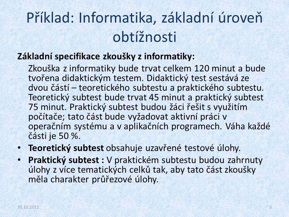 Příklad: Informatika, základní úroveň obtížnosti 31.10.20115 Základní specifikace zkoušky z informatiky: Zkouška z informatiky bude trvat celkem 120 m