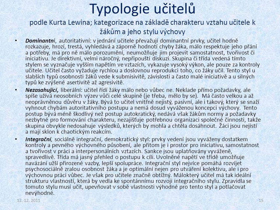 Typologie učitelů podle Kurta Lewina; kategorizace na základě charakteru vztahu učitele k žákům a jeho stylu výchovy Dominantní, autoritativní: v jedn
