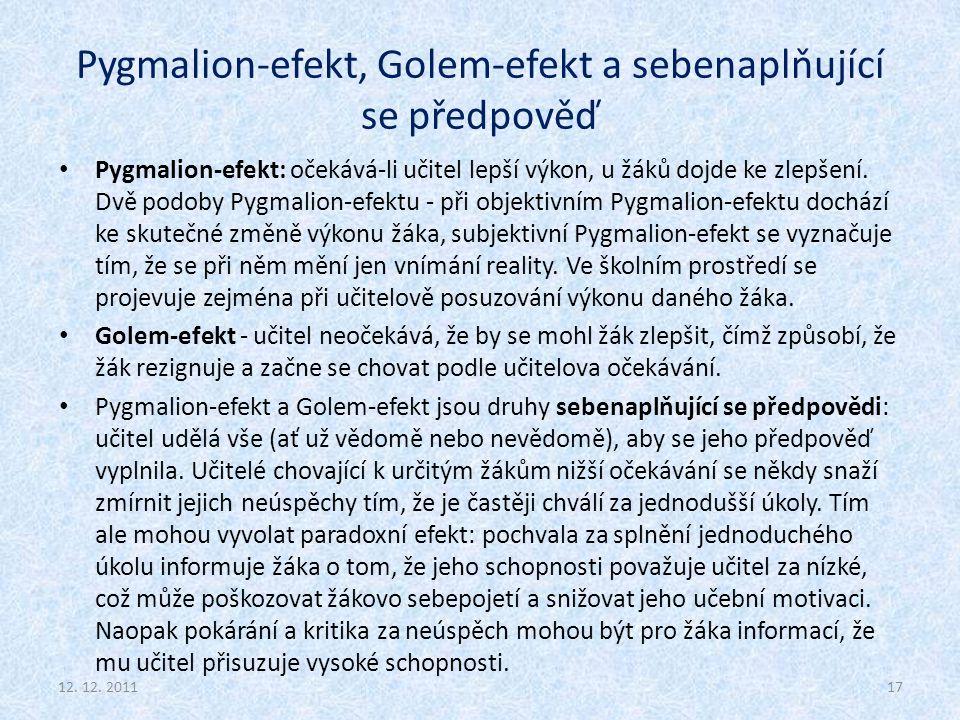Pygmalion-efekt, Golem-efekt a sebenaplňující se předpověď Pygmalion-efekt: očekává-li učitel lepší výkon, u žáků dojde ke zlepšení. Dvě podoby Pygmal